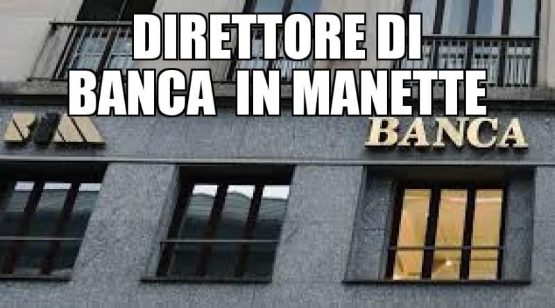 In manette direttore di banca